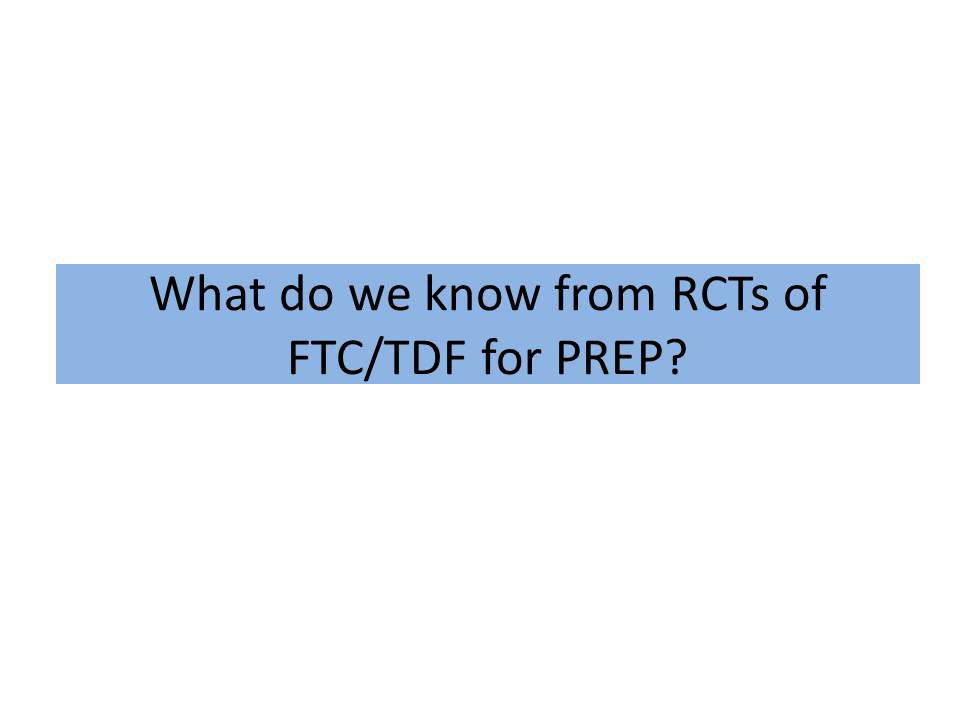 What do we know from RCTs of FTC/TDF for PREP?