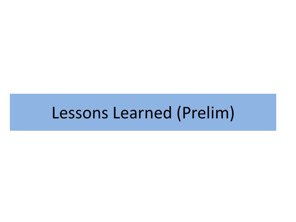 Lessons Learned (Prelim)
