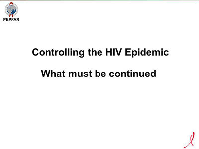 Controlling the HIV Epidemic What must be continued