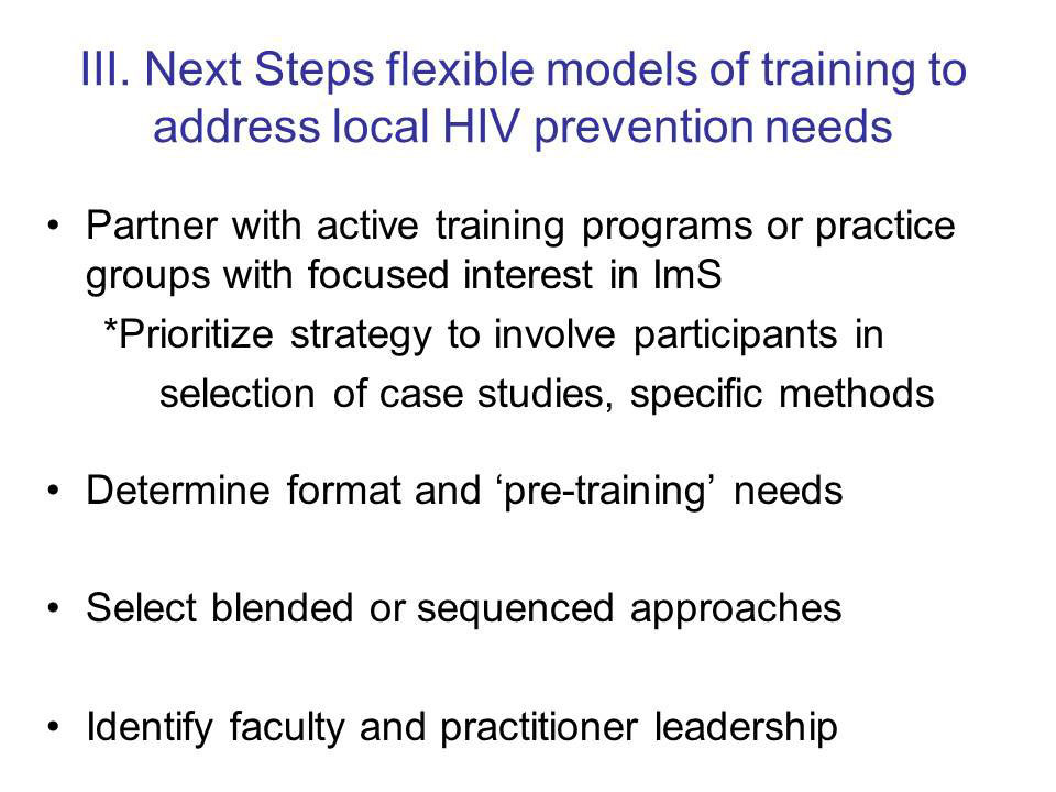 III. Next Steps flexible models of training to address local HIV prevention needs