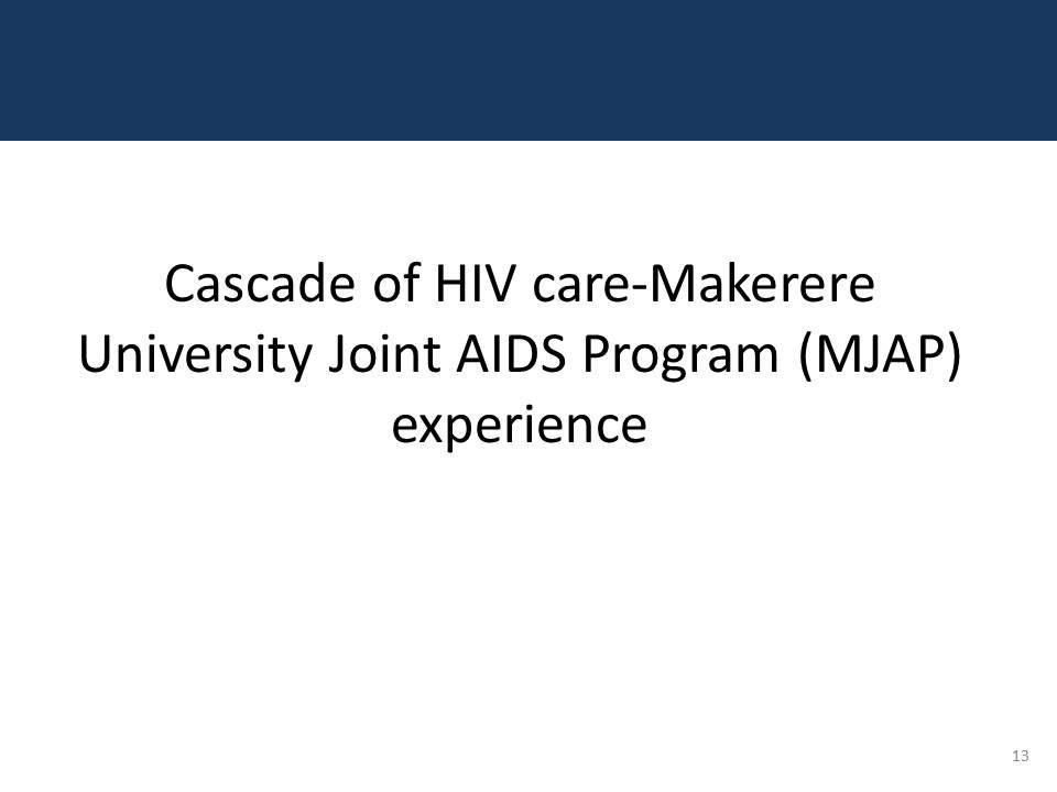 Cascade of HIV care-Makerere University Joint AIDS Program (MJAP) experience