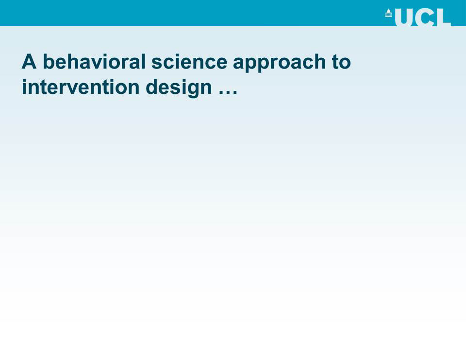 A behavioral science approach to intervention design...