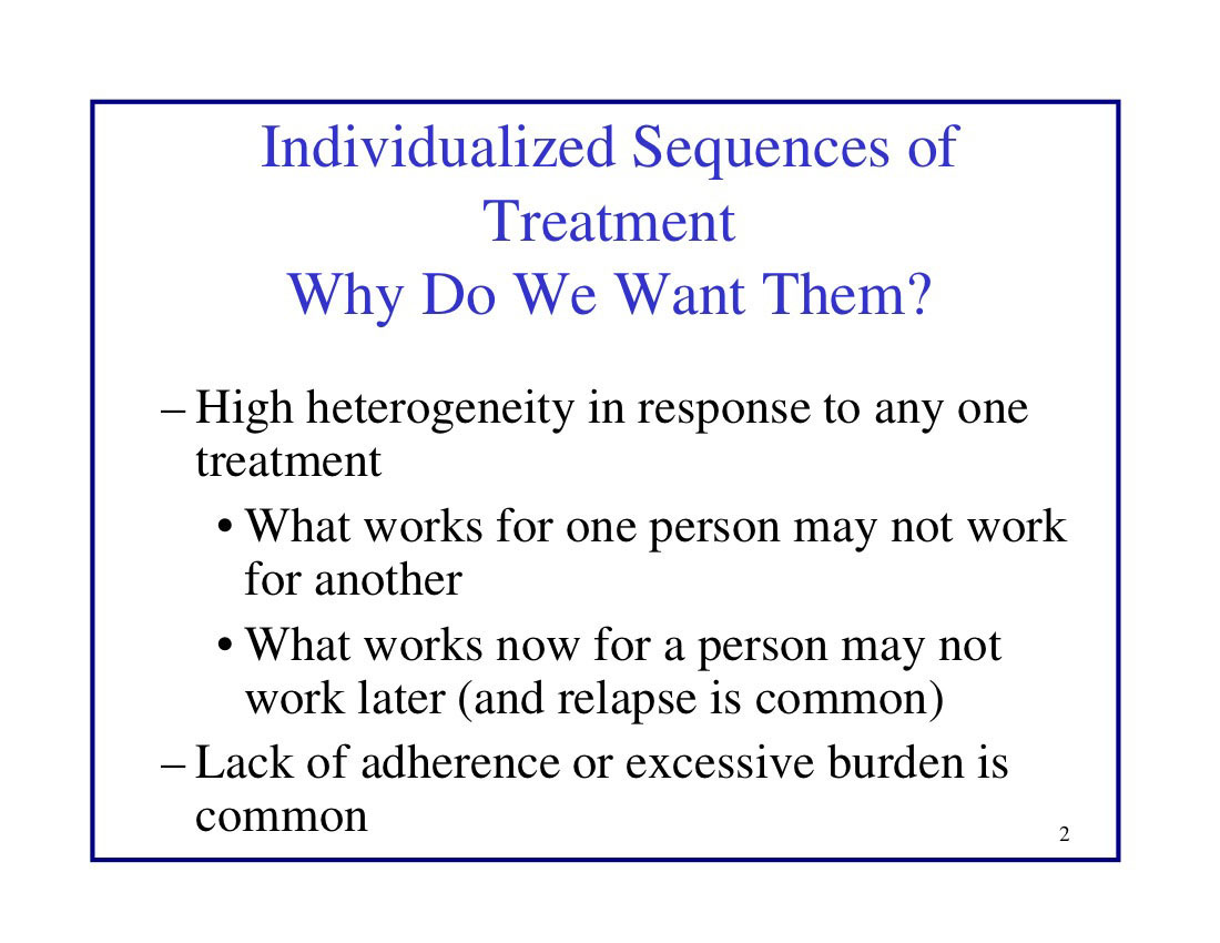 Individualized Sequences of Treatment Why Do We Want Them?